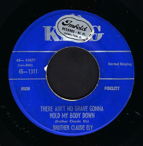 Brother Claude Ely - There Ain't No Grave Gonna Hold My